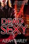 Dead Sexy - Aleah Barley