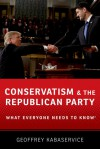 Conservatism and the Republican Party - Geoffrey Kabaservice