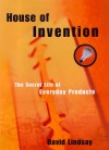 House of Invention: The Extraordinary Evolution of Everyday Objects - Dave Lindsay