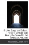 Ancient Songs and Ballads: From the Reign of King Henry the Second to the Revolution, Volume I - Joseph Ritson
