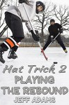 Hat Trick 2: Playing the Rebound - Jeff Adams