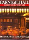 Carnegie Hall, The First One Hundred Years - Richard Schickel, Michael Walsh