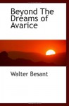 Beyond The Dreams of Avarice - Walter Besant
