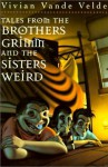 Tales from the Brothers Grimm and the Sisters Weird - Vivian Vande Velde