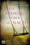 Die Wahrheit über jene Nacht: Roman (Allgemeine Reihe. Bastei Lübbe Taschenbücher) - Charity Norman, Veronika Dünninger
