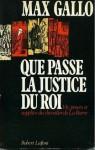 Que passe la justice du roi: vie, procès et supplice du chevalier de la barre - Max Gallo