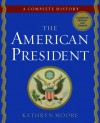 The American President: A Complete History - Kathryn Moore