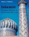 Islamic Human Rights and International Law - Glenn L. Roberts