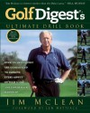 Golf Digest's Ultimate Drill Book: Over 120 Drills that are Guaranteed to Improve Every Aspectof Your Game and Low - Jim McLean