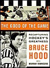 The Good of the Game: Recapturing Hockey's Greatness - Bruce Hood, Murray Townsend