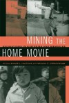 Mining the Home Movie: Excavations in Histories and Memories - Karen L. Ishizuka