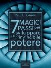 I 7 Magici Passi per sviluppare il tuo invincibile potere (Self-Help e Scienza della Mente) (Italian Edition) - Paul L. Green