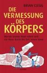 Die Vermessung des Körpers: Warum unsere Haut sehen und die Nase durch die Zeit reisen kann (German Edition) - Brian Clegg