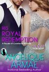 His Royal Redemption (Royals of Countavia) - Angelique Armae