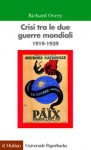 Crisi tra le due guerre mondiali: 1919-1939 - Richard Overy, Nicola Rainò