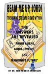 The Answers Are Revealed about Aliens, Global Events, and Mankind's Future - Ken Ponder Anderson