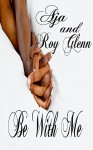 Be With Me (The Unexpected Series Book 2) - Aja, Roy Glenn