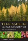 Trees and Shrubs of the Pacific Northwest: Timber Press Field Guide - Mark Turner, Ellen Kuhlmann