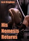 His Nemesis Returns - Jack Brighton