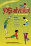 The Yoga Adventure for Children: Playing, Dancing, Moving, Breathing, Relaxing - Helen Purperhart, Barbra Von Amelsfort