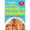 Cooking Light Complete Meals in Minutes: Great Recipes in 15,20,30 Minutes - Cooking Light Magazine