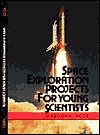 Space Exploration Projects for Young Scientists - Gregory L. Vogt, Alwyn T. Cohall