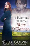 The Haunted Heart of Rory O'Dannon - Delia J. Colvin