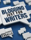 Blogging Just for Writers - Frances Caballo