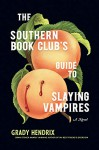 The Southern Book Club's Guide to Slaying Vampires: A Novel - Grady Hendrix