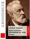 Reise nach dem Mittelpunkt der Erde (Großdruck): Roman (German Edition) - Anonymous, Jules Verne