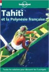 Lonely Planet Tahiti Et LA Polynise Franaise (Lonely Planet Travel Guides French Edition) - Jean-Bernard Carillet, Tony Wheeler, Lonely Planet
