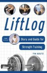 Liftlog: Diary and Guide for Strength Training - Nate Foster