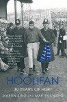 Hoolifan: 30 Years of Hurt - Martin Knight, Martin King