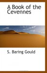 A Book of the Cevennes - S. Baring Gould