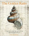 The Golden Ratio: The Divine Beauty of Mathematics - Gary Meisner, Rafael Araujo