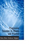 Progressive Taxation In Theory And Practice - Edwin R.A. Seligman