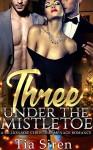 Three under the Mistletoe: A Christmas Menage Romance (Christmas Billionaire Menage Series Book 1) - Tia Siren