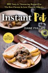 Instant Pot: 101 Tasty & Timesaving Recipes For The Best Flavour In Less Than 30 Minutes - Diane Phillips