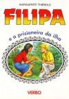 Filipa e a prisioneira da ilha - Marguerite Thiébold, Maria Adelaide Couto Viana