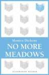 No More Meadows (Bloomsbury Reader) - Monica Dickens