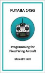 Futaba 14SG - Programming for Fixed Wing Aircraft - Malcolm Holt