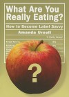 What Are You Really Eating?: How to Become Label Savvy - Amanda Ursell