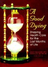 A Good Dying: Shaping Health Care For The Last Months Of Life - Joan Kay Harrold, Joanne Lynn