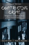 Constructing Crime: Perspectives on Making News and Social Problems - Gary W. Potter, Victor E. Kappeler