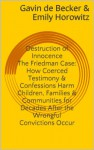 Destruction of Innocence: The Friedman Case & How Coerced Testimony and Confessions Harm Children, Families and Communities for Decades After the Wrongful Convictions Occur - Gavin de Becker, Emily Horowitz