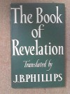 The Book of Revelation: A New Translation of the Apocalypse - J. B. Phillips