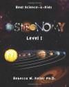 Astronomy, Level I (Real Science-4-Kids) - Rebecca W. Keller, Janet Moneymaker