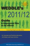 WEDDLE's 2011/12 Guide to Employment Sites on the Internet: For Corporate & Third Party Recruiters, Job Seekers & Career Activists - Peter Weddle