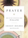 Prayer: How to Pray Effectively from the Science of Mind - Ernest Holmes