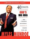 40 Days to Discovering God's Big Idea for Your Life: A Personal Devotional Designed to Change Your Life - Myles Munroe